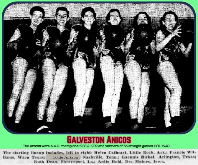 Image of Galveston Anicos A.A.U. champions 1938 & 1939 pictured standing in a row looking down at potographer (anonymous). WInners of 66 straight games 1937 to 1940, The starting lineup includes, left to right: Helen Cathcart, Little Rock, Ark.; Francis Williams, Waco, Texas; Lottie Jackson, NAshville, Tenn.; Gaennis Birket, Arlington, Texas; Beth Dean, Shreveport, La.; Ardis Held, Des Moines, Iowa.