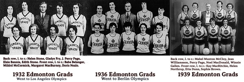 Three team photos of Edmonton Grads during their winning streak (1927 to 1940), 1832 team photo from the Edmonton Journal, May 200, 2012. Back row, l. to r.: Helen Stone, Gldys Fry, J. Percy Page, Elsie Bennie, Edith Stone. Front row, l. to r.: Babe Belanger, Mildrd McCormick, Margaret MacBurney, Doris Neale. 1936 Grads team photo from the Ledger-Post, Regina, Saskatchewa, Canada, July 30, 2011. In CANADA uniforms for European trip. No player details. 1939 team photo from The Caadian Encyclopedia. Back row, l. to r.: Mabel Munton McCloy, Jean WIlliamsson, Percy Page, Noel MacDonald, Winnie Gallen. Front row, l. to r.: Kay MacRitchie, Helen Northrup, Etta Dunn, Sophie Brown.